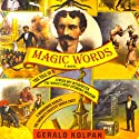 Magic Words: The Tale of a Jewish Boy-Interpreter, the World's Most Estimable Magician, a Murderous Harlot, and America's Greatest Indian Chief Audiobook by Gerald Kolpan Narrated by Michael Goldstrom
