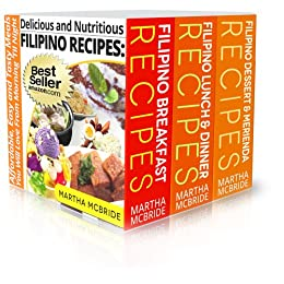 Delicious and Nutritious Filipino Recipes Boxed Set: Three Books in One Volume...Affordable, Easy and Tasty Meals You Will Love From Morning 'Til Night (Bestselling Filipino Recipes Book 4) by [McBride, Martha]