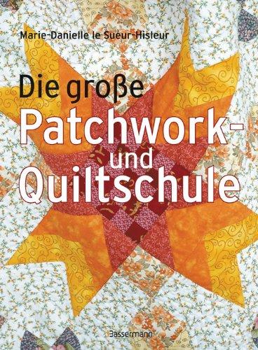 Die große Patchwork- und Quiltschule