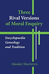 Three Rival Versions of Moral Enquiry: Encyclopaedia, Genealogy, and Tradition Paperback