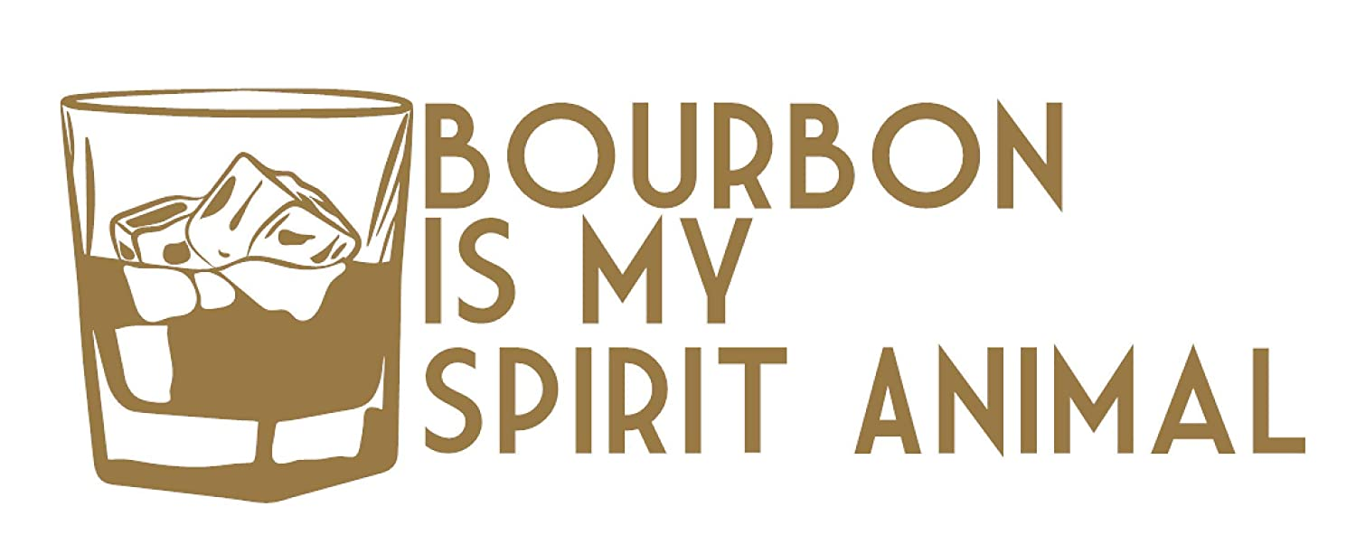 Bourbon is my Spirit Animal Multiple Colors Available Regular or Mirror Cut Available