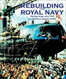 Rebuilding the Royal Navy: Warship Design Since 1945