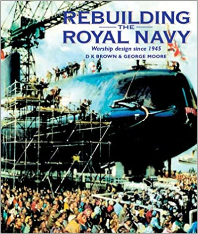 Rebuilding the Royal Navy: Warship Design Since 1945
