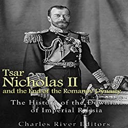 Tsar Nicholas II and the End of the Romanov Dynasty
