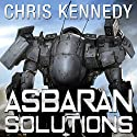 Asbaran Solutions: The Revelations Cycle, Book 2 Audiobook by Chris Kennedy Narrated by E. M. Carberry