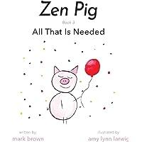 Zen Pig: All That Is Needed