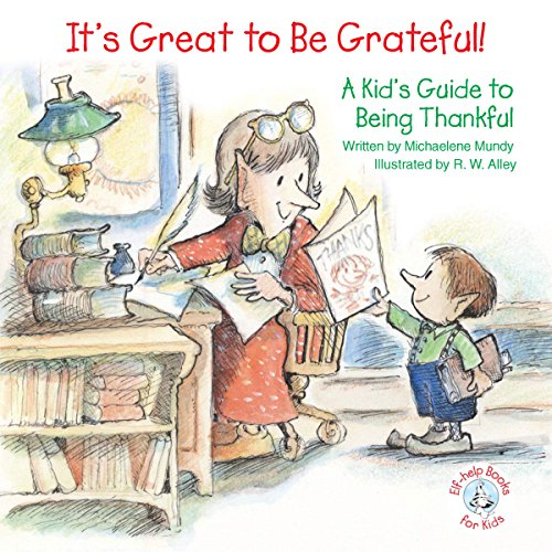 It's Great to Be Grateful!: A Kid's Guide to Being Thankful (Elf-help Books for Kids)