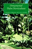 Ornamental Palm Horticulture, Timothy K. Broschat and Alan W. Meerow, 0813018048