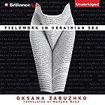 Fieldwork in Ukrainian Sex | Oksana Zabuzhko,Halyna Hryn (translator)