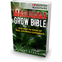 The Marijuana Grow Bible: Join into 30 years of real growing experience (English Edition)