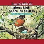 About Birds [Sobre los pajaros]: A Guide for Children [Una guía para niños]   Cathryn Sill,Cristina de la torre