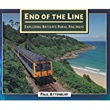 End of the Line: Exploring Britain's Rural Railways: Exploration of Britain's Threatened Rural Railways by Paul Atterbury (1994-09-30)