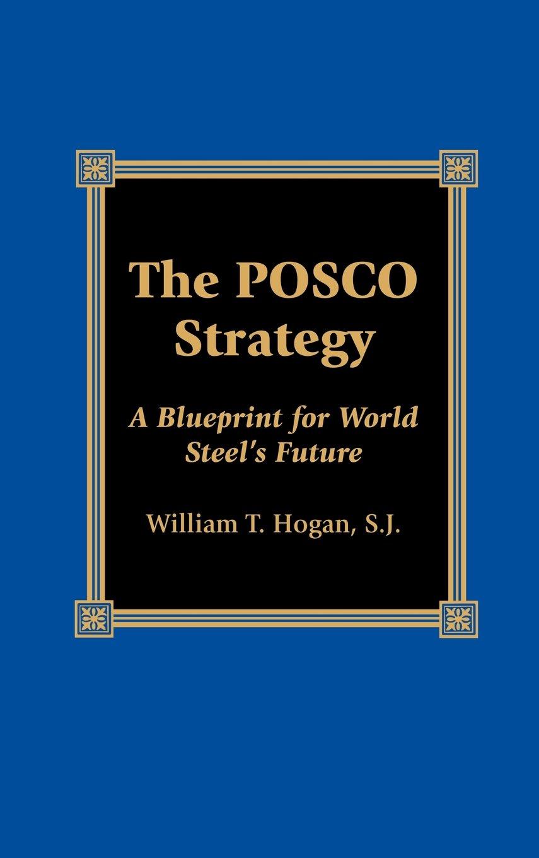 The posco strategy a blueprint for world steels future the the posco strategy a blueprint for world steels future the reynolds series in sociology amazon william t hogan 9780739103012 books malvernweather Gallery
