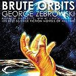 Brute Orbits | George Zebrowski