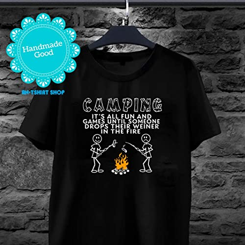 8ff8825e Amazon.com: All Fun And Games Until Someone Drops Weiner In The Fire  Camping T shirts for men and women: Handmade