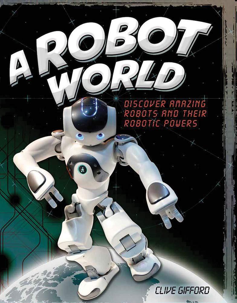 A Robot World: Discover Amazing Robots and Their Robotic Powers: Amazon.es: Gifford, Clive: Libros en idiomas extranjeros