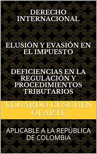 DERECHO INTERNACIONAL ELUSIÓN Y EVASIÓN EN EL IMPUESTO DEFICIENCIAS EN LA REGULACIÓN Y PROCEDIMIENTOS TRIBUTARIOS: