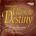 Creating Your Ultimate Destiny: The Secrets to Living an Extraordinary Life | Robert Stuberg