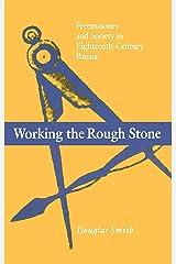Working the Rough Stone: Freemasonry and Society in Eighteenth-Century Russia (NIU Series in Slavic, East European, and Eurasian Studies) Hardcover