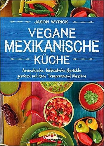 Mexikanische Küche | Vegane Mexikanische Kuche Aromatische Farbenfrohe Gerichte Gewurzt