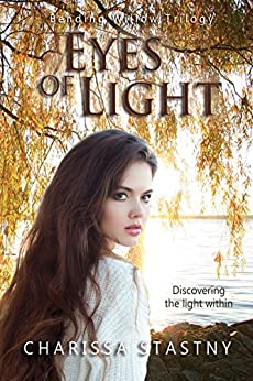 Eyes of Light (Bending Willow Trilogy Book 1) by [Stastny, Charissa]