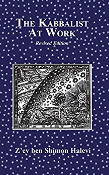 The Kabbalist At Work: previously published as The Work of the Kabbalist by [Halevi, Z'ev ben Shimon]