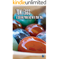 Yoni Eggs & Solving Problems With Your Yoni