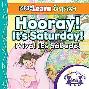 Kids Learn Spanish: Hooray! It's Saturday (Days of the Week) Audiobook