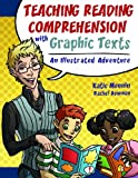 Teaching Reading Comprehension with Graphic Texts: An Illustrated Adventure (Maupin House)