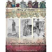 English costume Vol I Early English (History of Fashion Book 11)
