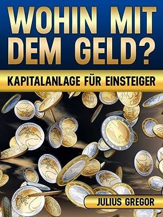 wohin mit dem geld german edition ebook julius gregor uwe klein kindle store. Black Bedroom Furniture Sets. Home Design Ideas