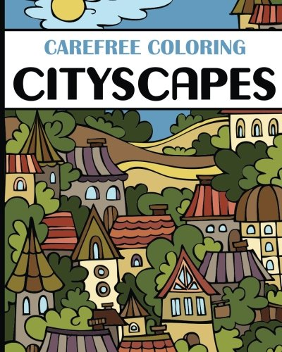 Carefree Coloring Cityscapes: Color Your Cares Away! (Carefree Coloring ()