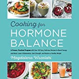 Cooking for Hormone Balance: A Proven, Practical Program With over 125 Easy, Delicious Recipes to Boost Energy and Mood, Lower Inflammation, Gain ... and Restore a Healthy Weight; Library Edition