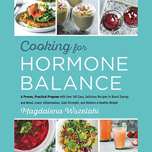 Cooking for Hormone Balance: A Proven, Practical Program With over 125 Easy, Delicious Recipes to Boost Energy and Mood, Lower Inflammation, Gain ... and Restore a Healthy Weight; Library Edition by Blackstone Pub