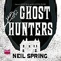 The Ghost Hunters Hörbuch von Neil Spring Gesprochen von: Julie Teal, Leighton Pugh