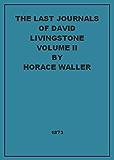 The Last Journals Of David Livingstone Volume II (Illustrated)