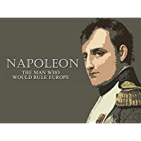 Napoleon: The Man Who Would Rule Europe