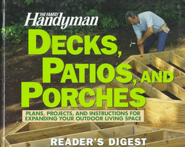 The Family Handyman: Decks, Patios, and Porches