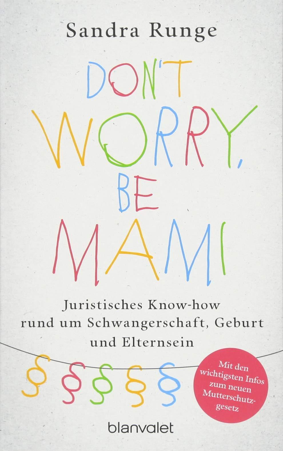 Don't worry, be Mami: Juristisches Know-how rund um Schwangerschaft, Geburt  und Elternsein: Amazon.de: Sandra Runge: Bücher