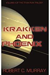Krakken and Phoenix: vol. II of the Titan Run Trilogy Kindle Edition