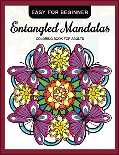 entangled mandalas coloring book for adults easy for beginner simple mandalas for relaxation and stress relief coloring book for grown ups volume 11