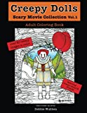 They're Here! Creepy Dolls Scary Movie Edition Vol.1 Meet Creepy Jenny and Friends. A Very Creepy Adult Coloring Book! 32 Unique Designs to color Printed on one side of the paper Hand Drawn Intricate Designs Original Drawings 32 Scary Movie Parodies ...
