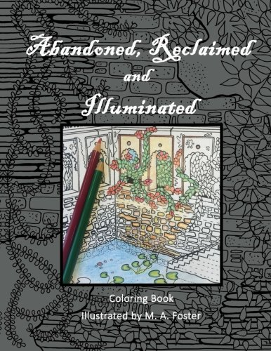 abandoned-reclaimed-illuminated-coloring-book-abandoned-by-man-reclaimed-by-nature-illuminated-by-you