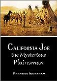 California Joe, the Mysterious Plainsman (1900) (English Edition)