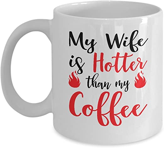 Amazon Com My Wife Is Hotter Than My Coffee Mug 11oz Funny Gift