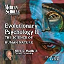 The Modern Scholar: Evolutionary Psychology, Part II: The Science of Human Nature Lecture by Allen MacNeill Narrated by Allen MacNeill