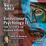The Modern Scholar: Evolutionary Psychology, Part II: The Science of Human Nature | Allen MacNeill