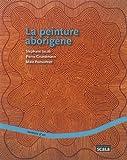 La peinture aborigène ~ Stéphane Jacob, Pierre Grundmann, Maïa Ponsonnet
