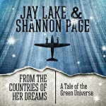 From the Countries of Her Dreams: A Tale of the Green Universe | Jay Lake,Shannon Page