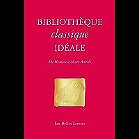 Bibliothèque classique idéale: De Homère à Marc-Aurèle (Romans, Essais, Poésie, Documents)